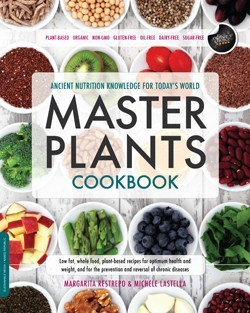 Master Plants Cookbook | Low-Fat, Whole Food, Plant-based, Organic, Non-GMO, Dairy-Free, Oil-Free, Sugar-Free, Gluten-Free