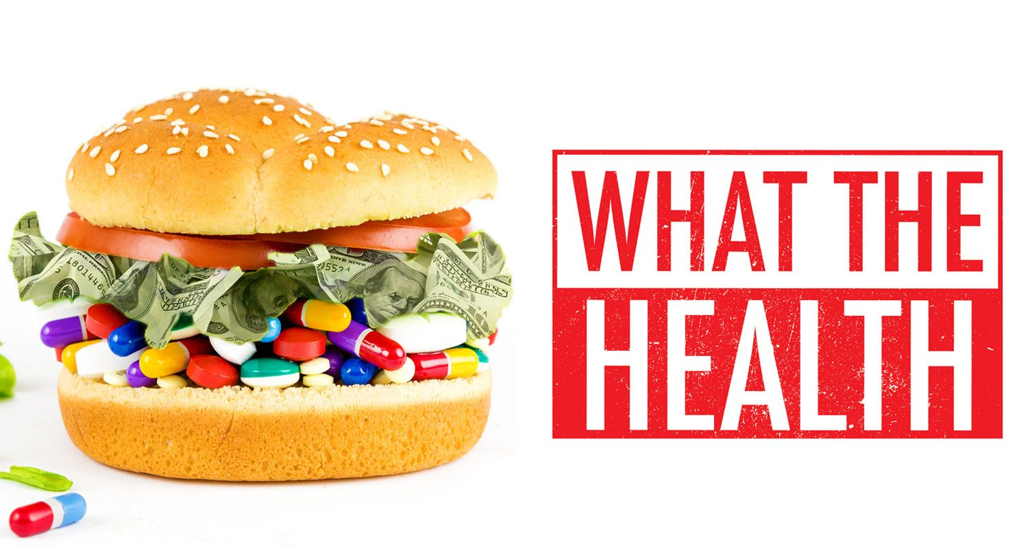 Must-Watch Film: What the Health - Naked Food Magazine