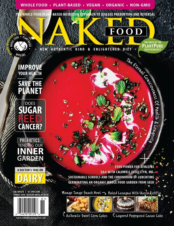 Naked Food Magazine Spring 2018 | Whole Food, Plant-based, Vegan, Organic, non-GMO